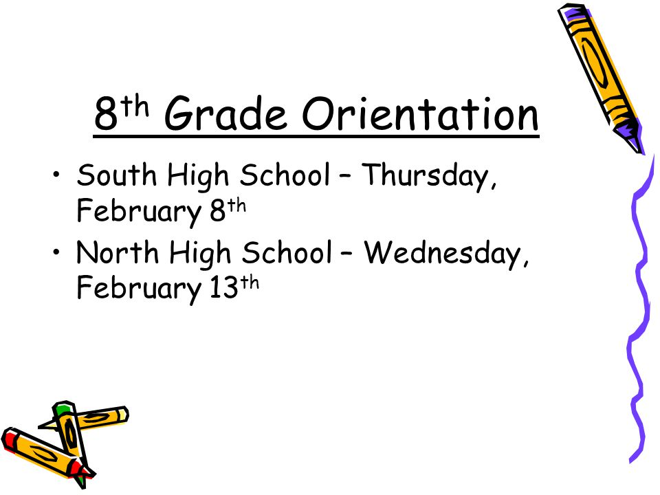 8 th Grade Orientation South High School – Thursday, February 8 th North High School – Wednesday, February 13 th