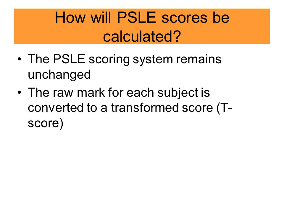 How will PSLE scores be calculated.