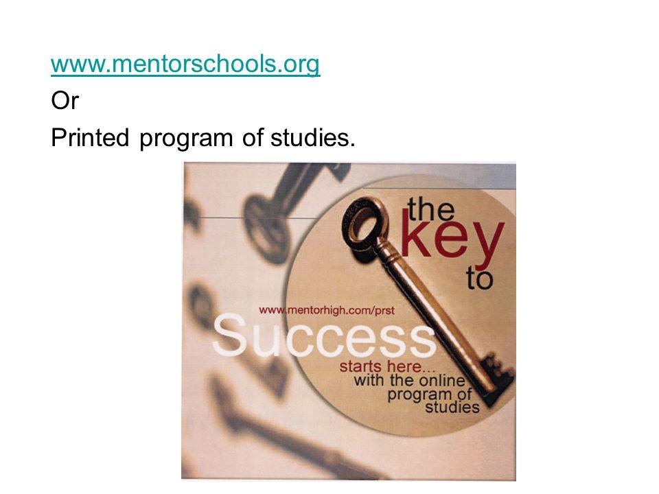 www.mentorschools.org Or Printed program of studies.