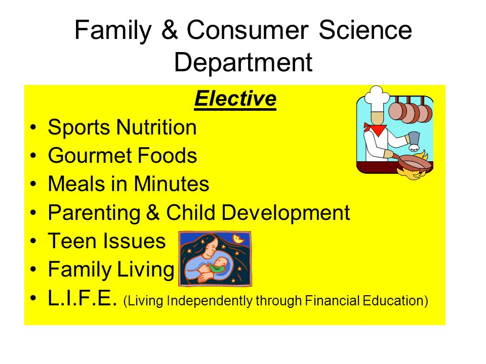 Family & Consumer Science Department Elective Sports Nutrition Gourmet Foods Meals in Minutes Parenting & Child Development Teen Issues Family Living L.I.F.E.