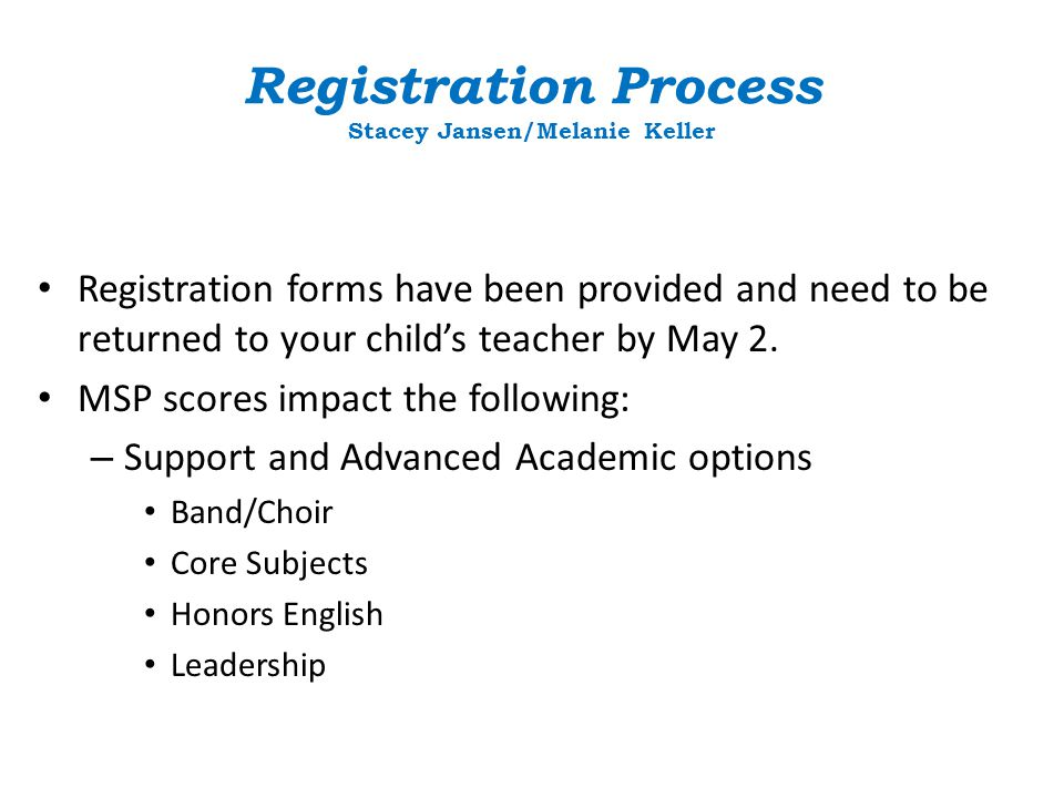 Registration Process Stacey Jansen/Melanie Keller Registration forms have been provided and need to be returned to your child's teacher by May 2.