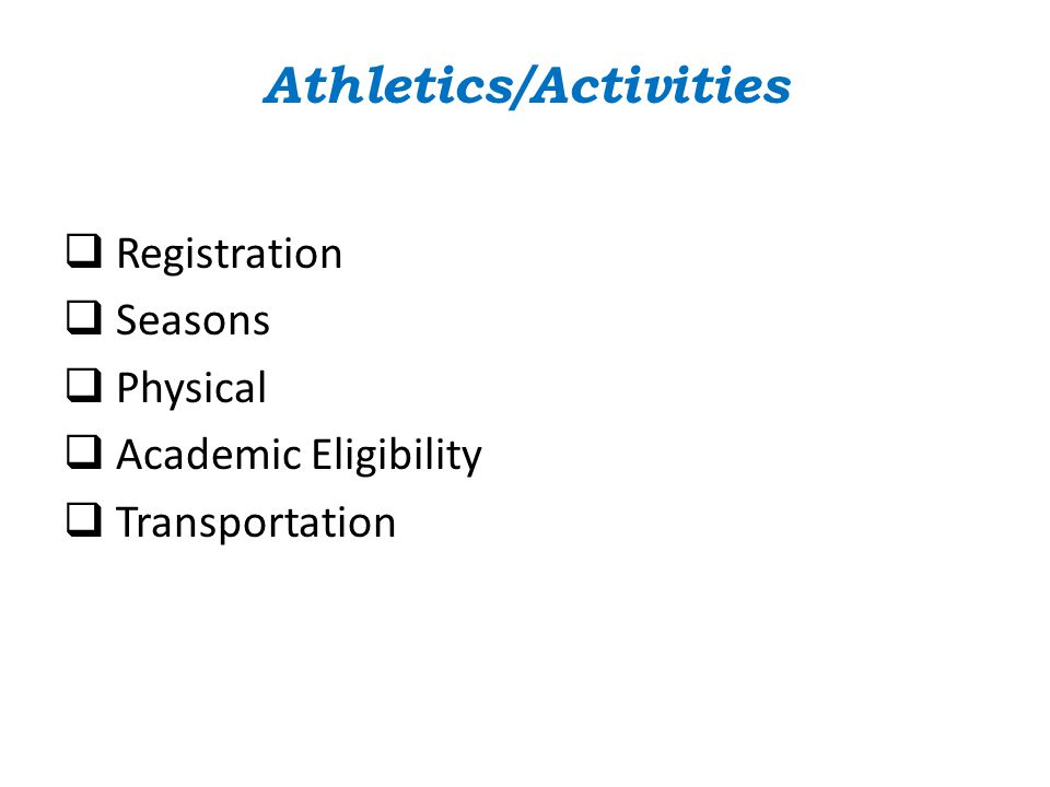 Athletics/Activities  Registration  Seasons  Physical  Academic Eligibility  Transportation