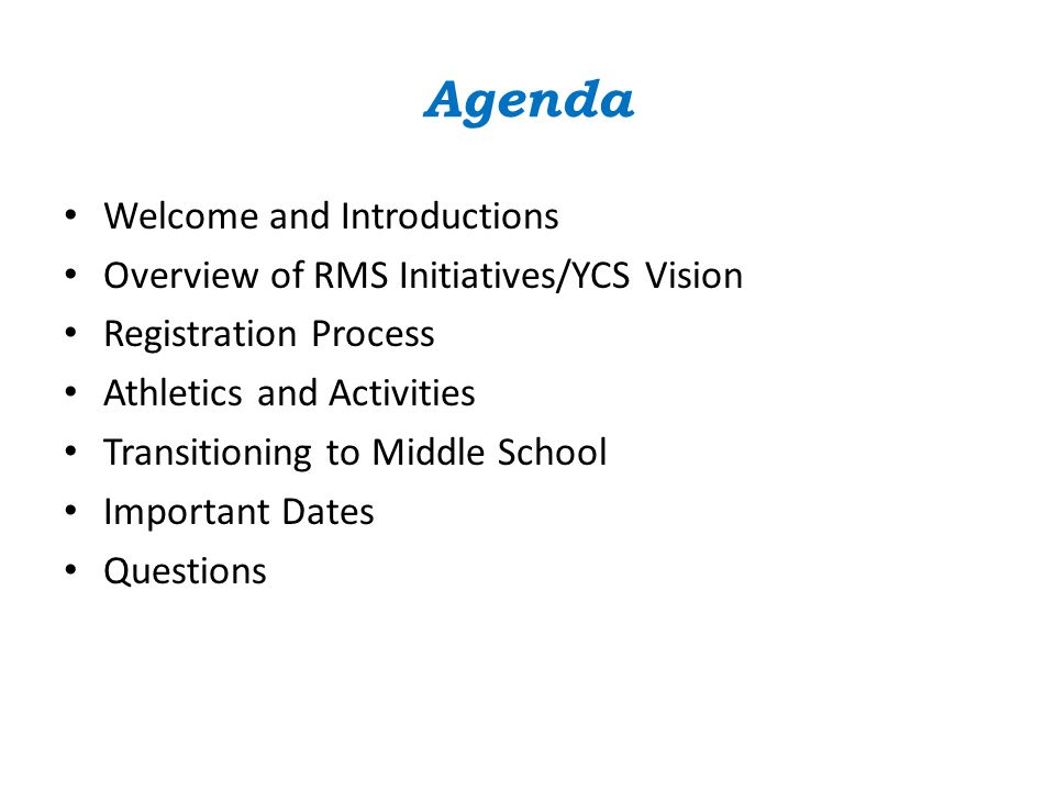 Agenda Welcome and Introductions Overview of RMS Initiatives/YCS Vision Registration Process Athletics and Activities Transitioning to Middle School I