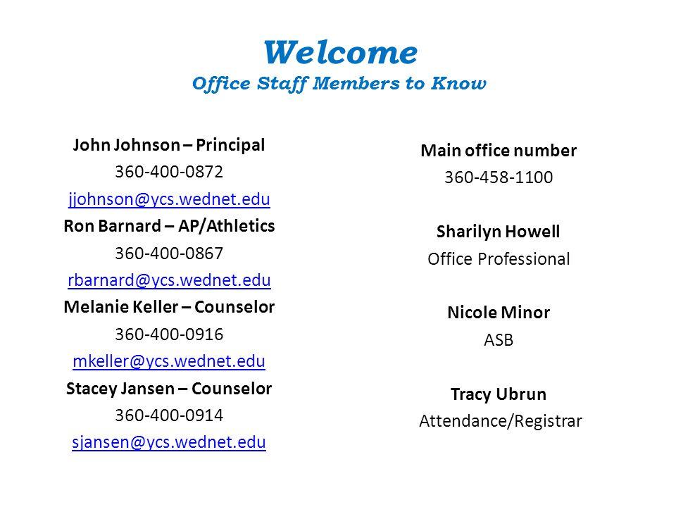 Welcome Office Staff Members to Know John Johnson – Principal 360-400-0872 jjohnson@ycs.wednet.edu Ron Barnard – AP/Athletics 360-400-0867 rbarnard@yc