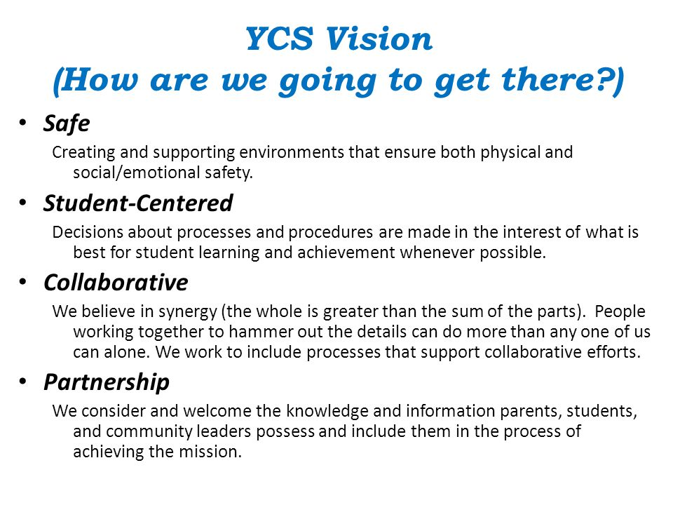 YCS Vision (How are we going to get there?) Safe Creating and supporting environments that ensure both physical and social/emotional safety.