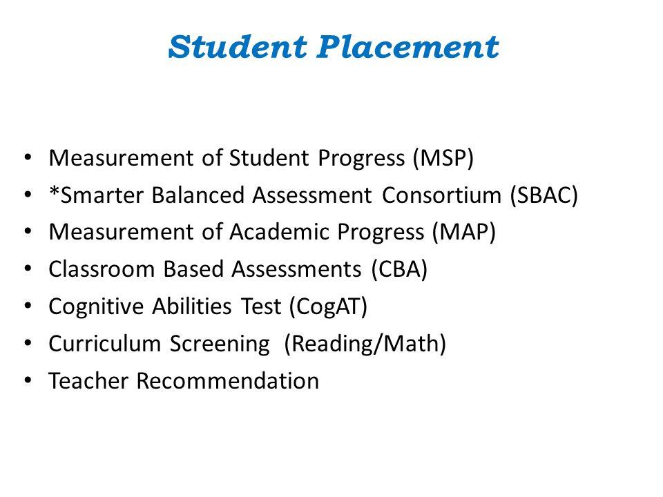 Student Placement Measurement of Student Progress (MSP) *Smarter Balanced Assessment Consortium (SBAC) Measurement of Academic Progress (MAP) Classroo