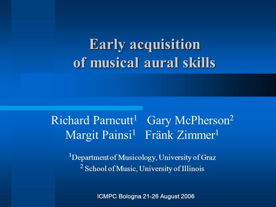 Early acquisition of musical aural skills Richard Parncutt 1 Gary McPherson 2 Margit Painsi 1 Fränk Zimmer 1 1 Department of Musicology, University of