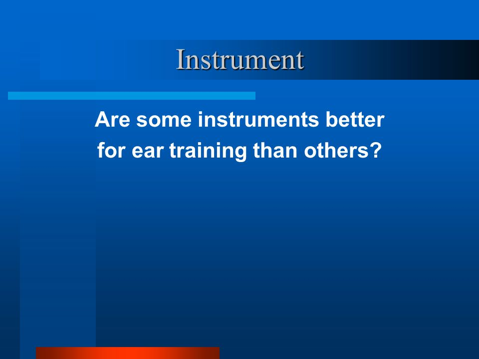 Instrument Are some instruments better for ear training than others?