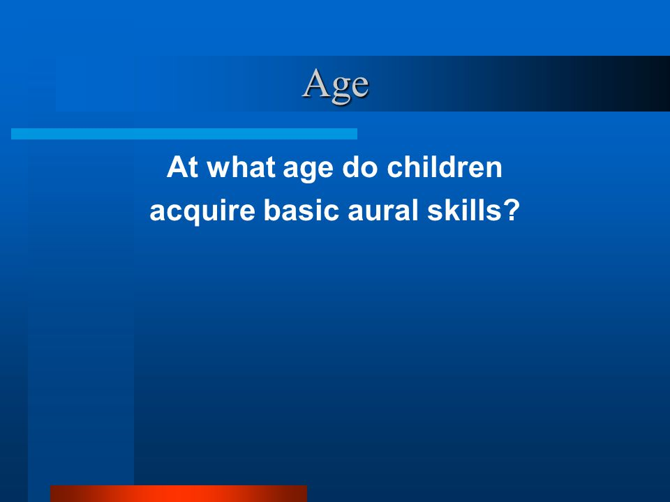 Age At what age do children acquire basic aural skills