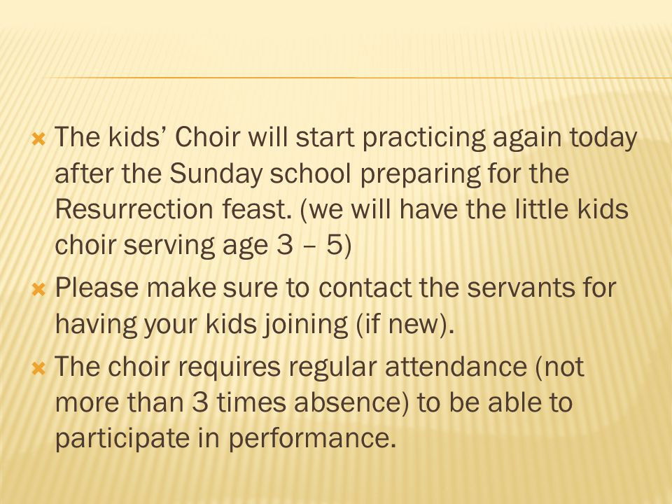  The kids' Choir will start practicing again today after the Sunday school preparing for the Resurrection feast.
