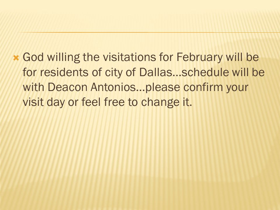  God willing the visitations for February will be for residents of city of Dallas…schedule will be with Deacon Antonios…please confirm your visit day or feel free to change it.