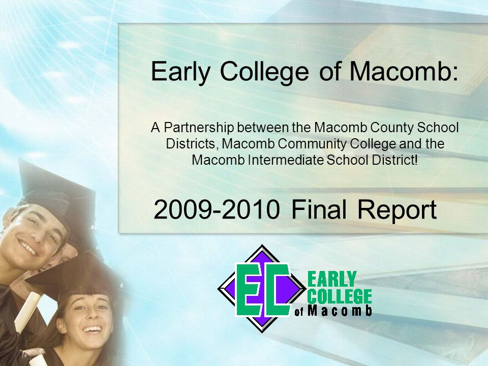 Early College of Macomb: A Partnership between the Macomb County School Districts, Macomb Community College and the Macomb Intermediate School District.