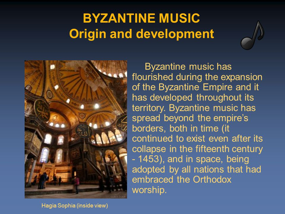 BYZANTINE MUSIC Origin and development Byzantine music has flourished during the expansion of the Byzantine Empire and it has developed throughout its territory.