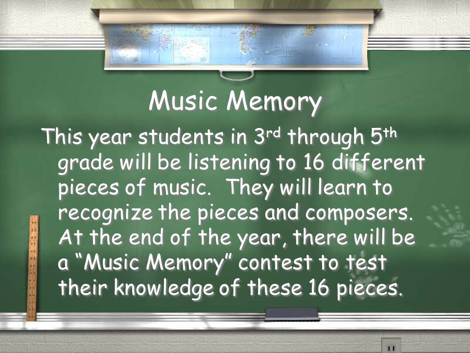 Music Memory This year students in 3 rd through 5 th grade will be listening to 16 different pieces of music.