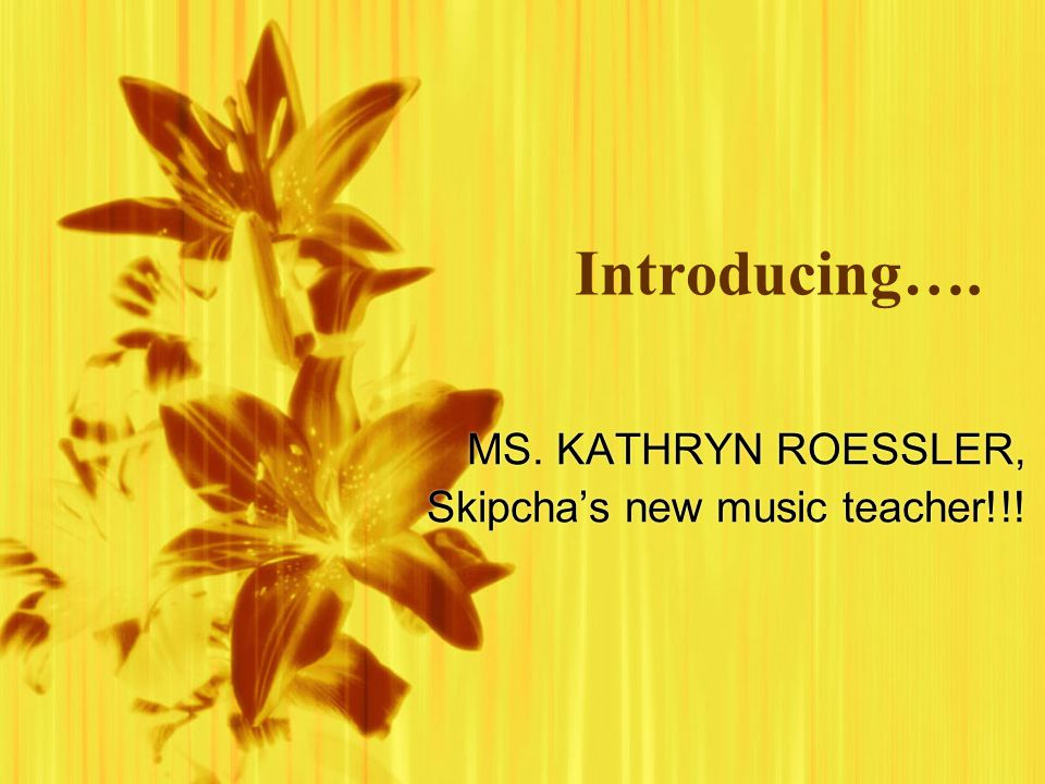 Introducing…. MS. KATHRYN ROESSLER, Skipcha's new music teacher!!.