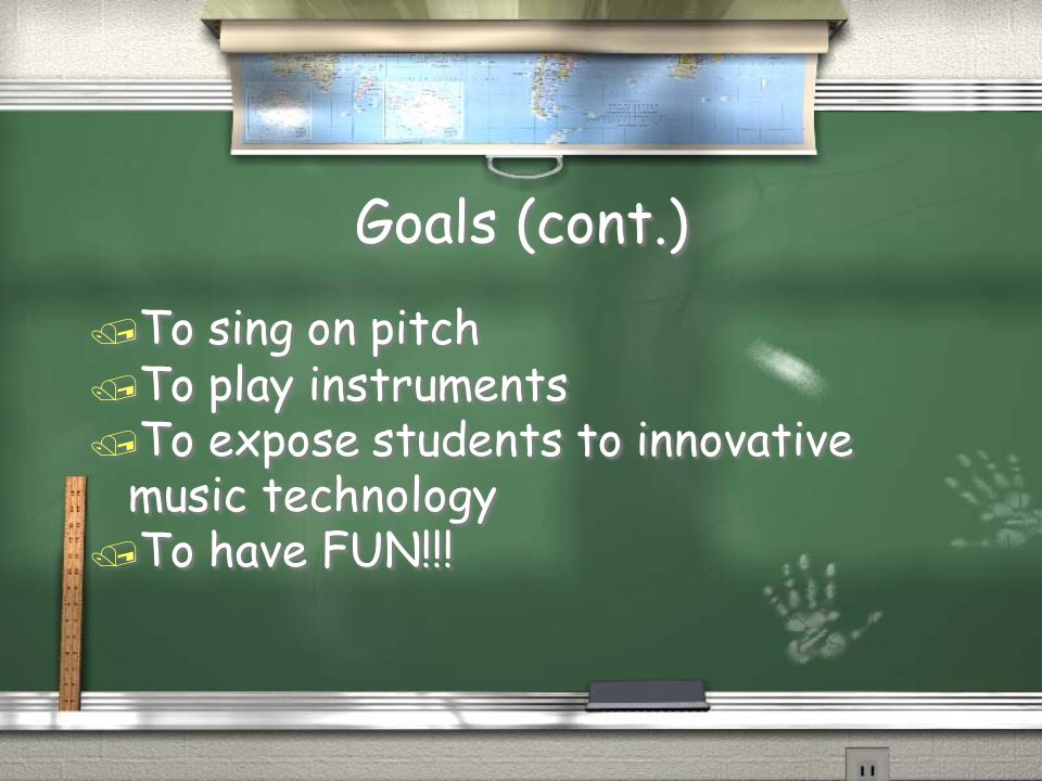 Goals (cont.) / To sing on pitch / To play instruments / To expose students to innovative music technology / To have FUN!!.