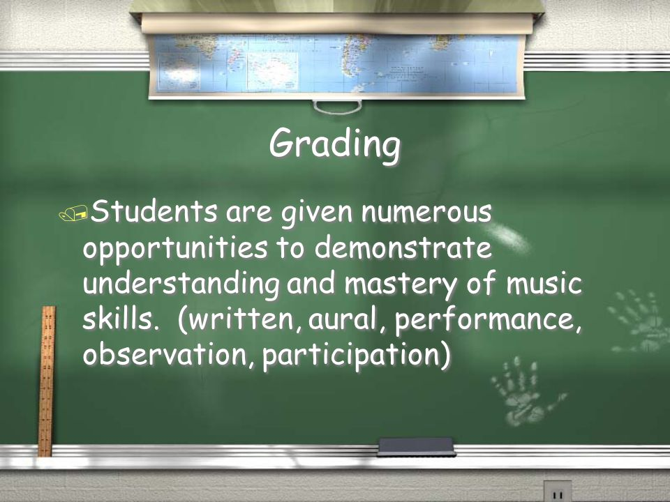 Grading / Students are given numerous opportunities to demonstrate understanding and mastery of music skills.