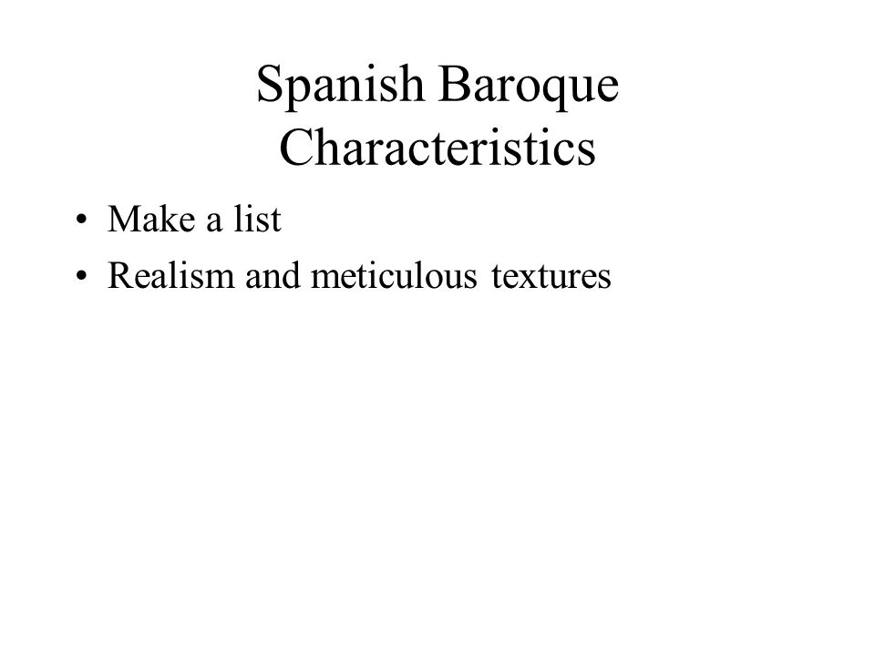 Spanish Baroque Characteristics Make a list Realism and meticulous textures