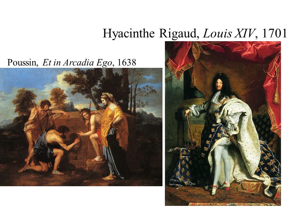 Hyacinthe Rigaud, Louis XIV, 1701 Poussin, Et in Arcadia Ego, 1638