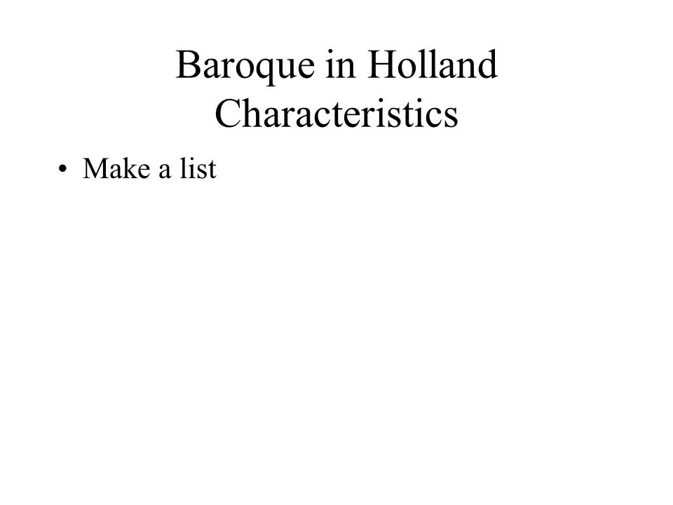 Baroque in Holland Characteristics Make a list