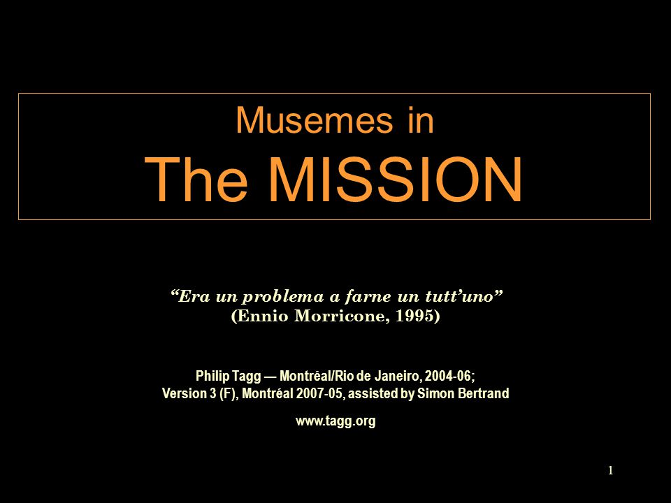 """1 Musemes in The MISSION Philip Tagg — Montréal/Rio de Janeiro, 2004-06; Version 3 (F), Montréal 2007-05, assisted by Simon Bertrand www.tagg.org """"Era"""