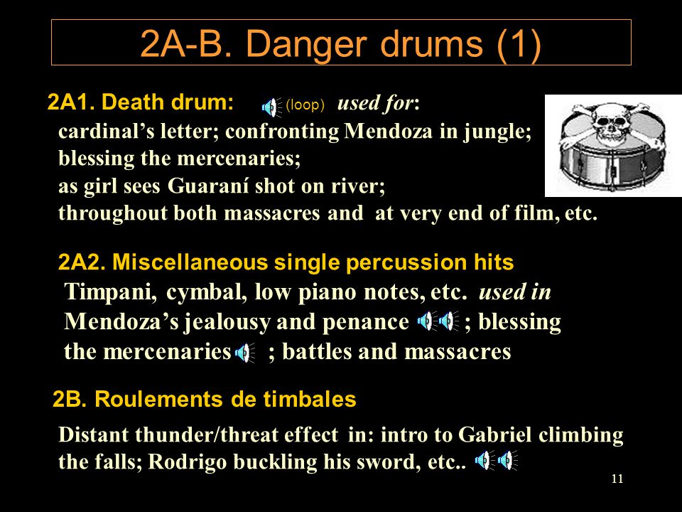 11 2A-B. Danger drums (1) 2A1. Death drum: (loop) cardinal's letter; confronting Mendoza in jungle; blessing the mercenaries; as girl sees Guaraní sho
