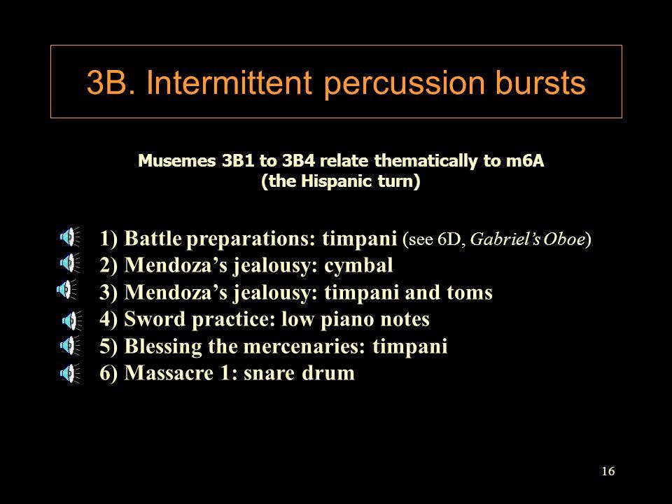 16 3B. Intermittent percussion bursts 1) Battle preparations: timpani (see 6D, Gabriel's Oboe) 2) Mendoza's jealousy: cymbal 3) Mendoza's jealousy: ti