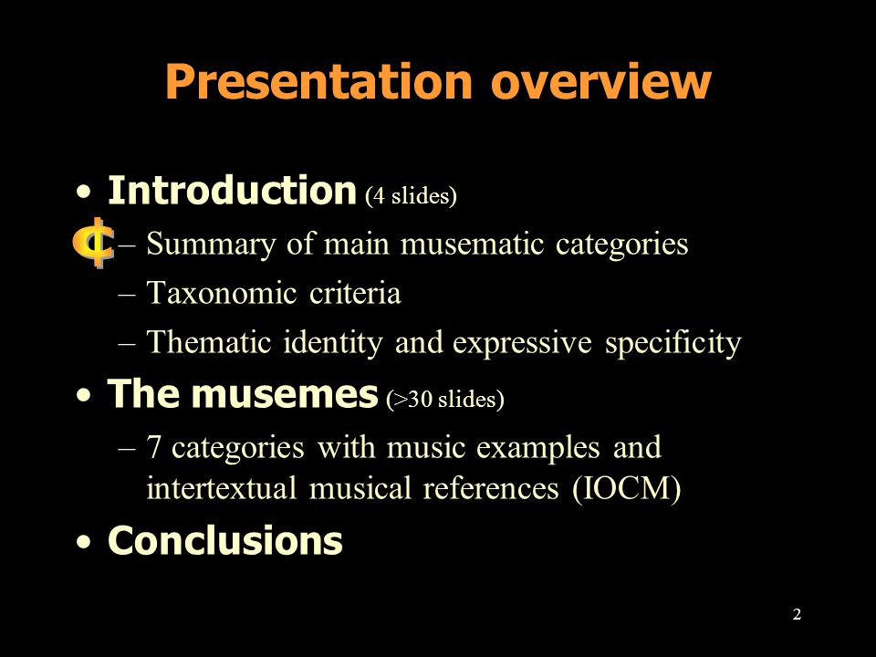 2 Introduction (4 slides) –Summary of main musematic categories –Taxonomic criteria –Thematic identity and expressive specificity The musemes (>30 sli