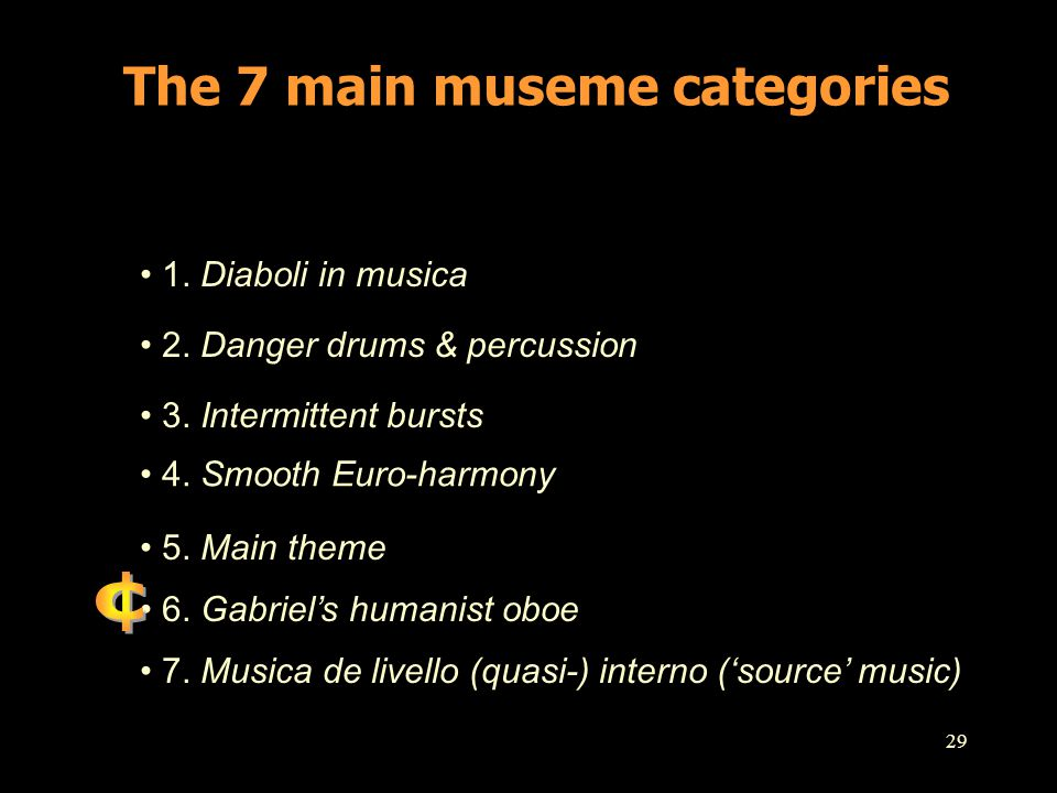 29 The 7 main museme categories 1. Diaboli in musica 2. Danger drums & percussion 3. Intermittent bursts 4. Smooth Euro-harmony 5. Main theme 6. Gabri