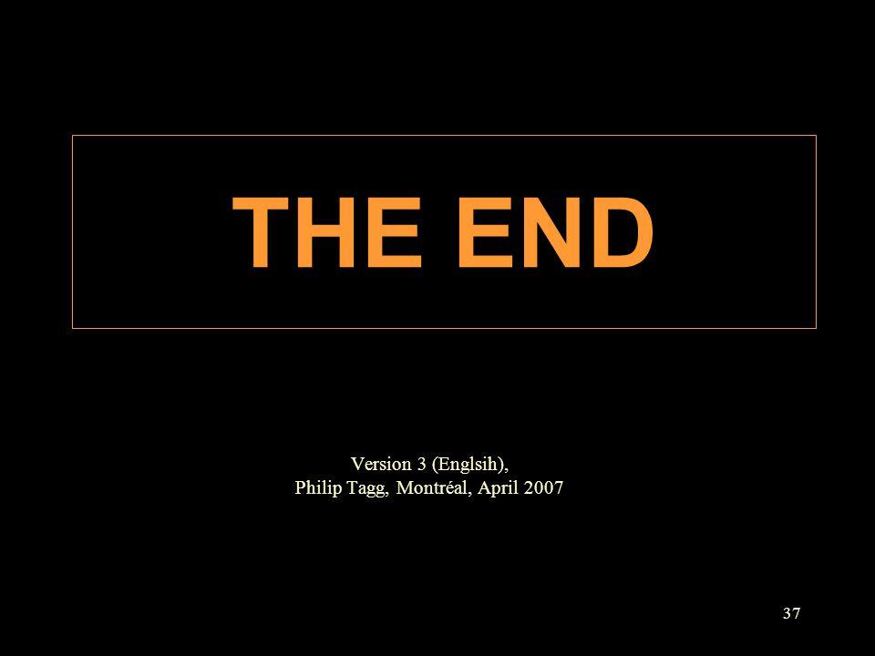 37 FIN Version 3 (Englsih), Philip Tagg, Montréal, April 2007 THE END