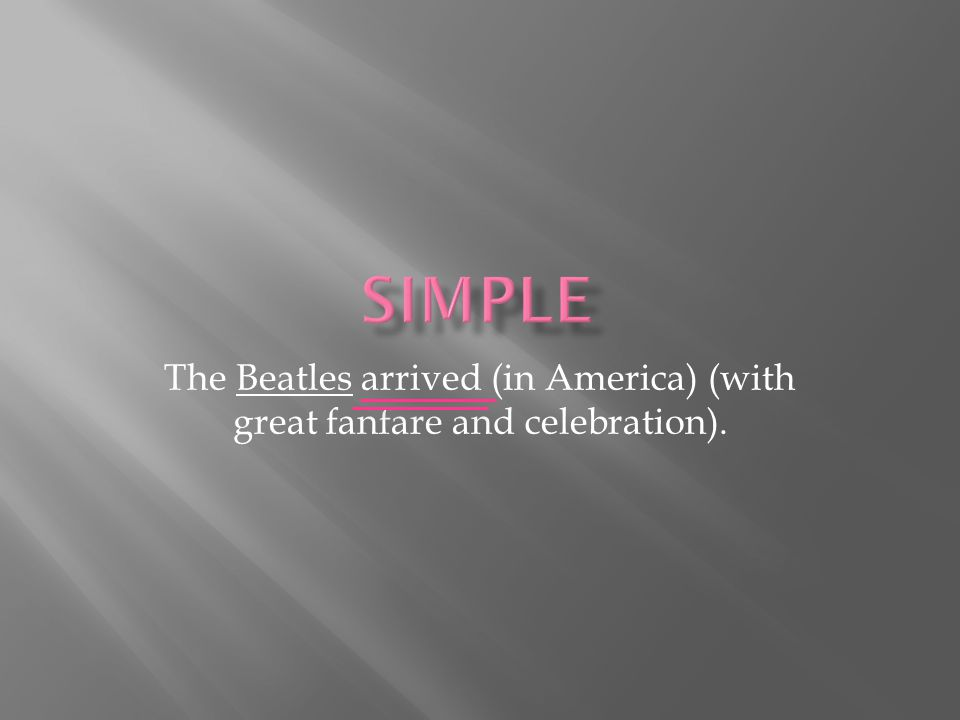 The Beatles arrived (in America) (with great fanfare and celebration).