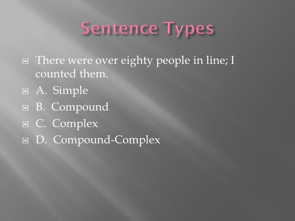  There were over eighty people in line; I counted them.  A. Simple  B. Compound  C. Complex  D. Compound-Complex