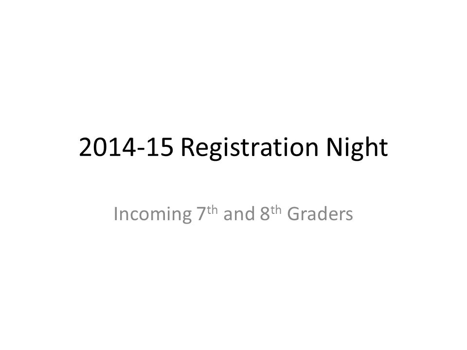 2014-15 Registration Night Incoming 7 th and 8 th Graders