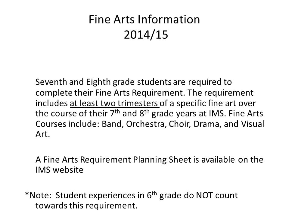 Fine Arts Information 2014/15 Seventh and Eighth grade students are required to complete their Fine Arts Requirement.