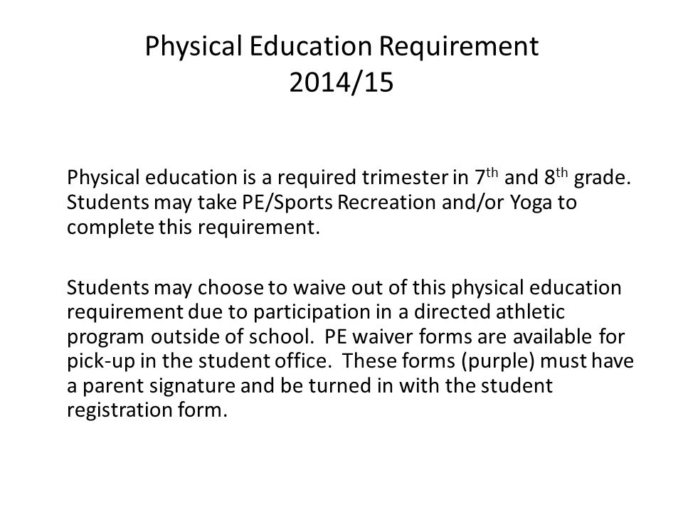 Physical Education Requirement 2014/15 Physical education is a required trimester in 7 th and 8 th grade.