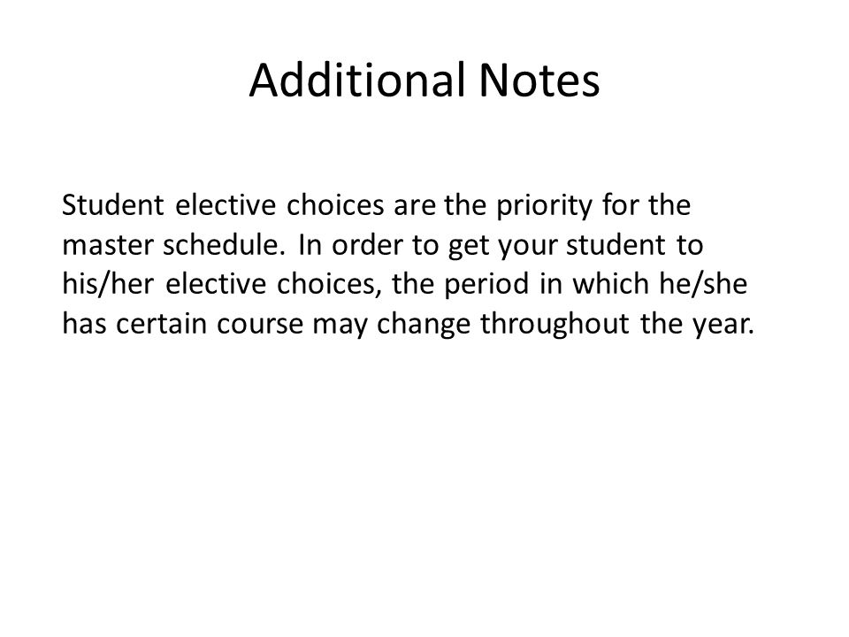 Additional Notes Student elective choices are the priority for the master schedule.