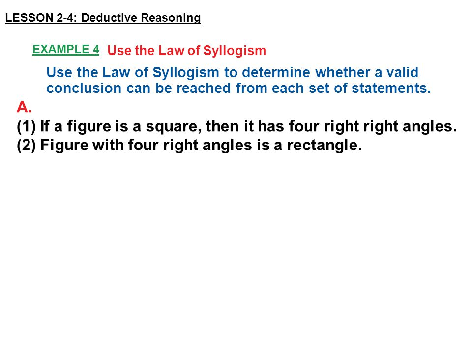 Example 4 Use the Law of Syllogism Use the Law of Syllogism to determine whether a valid conclusion can be reached from each set of statements.
