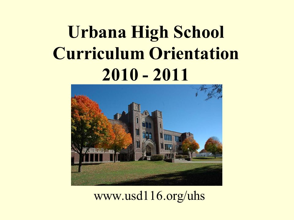 Urbana High School Curriculum Orientation 2010 - 2011 www.usd116.org/uhs
