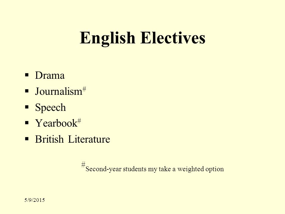 5/9/2015 English Electives  Drama  Journalism #  Speech  Yearbook #  British Literature # Second-year students my take a weighted option