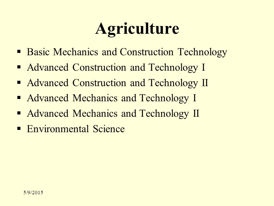 5/9/2015 Agriculture  Basic Mechanics and Construction Technology  Advanced Construction and Technology I  Advanced Construction and Technology II  Advanced Mechanics and Technology I  Advanced Mechanics and Technology II  Environmental Science