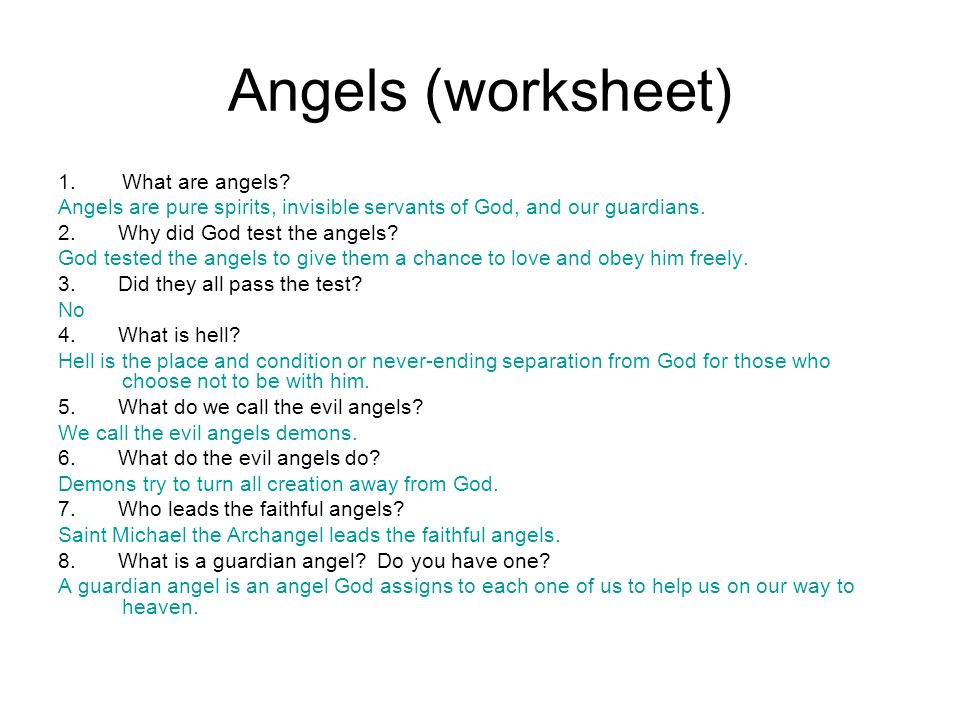 Angels (worksheet) 1.What are angels? Angels are pure spirits, invisible servants of God, and our guardians. 2. Why did God test the angels? God teste