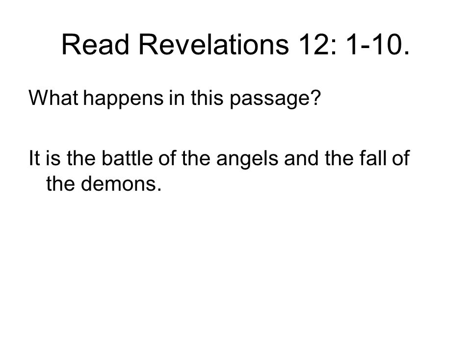 Read Revelations 12: 1-10. What happens in this passage? It is the battle of the angels and the fall of the demons.