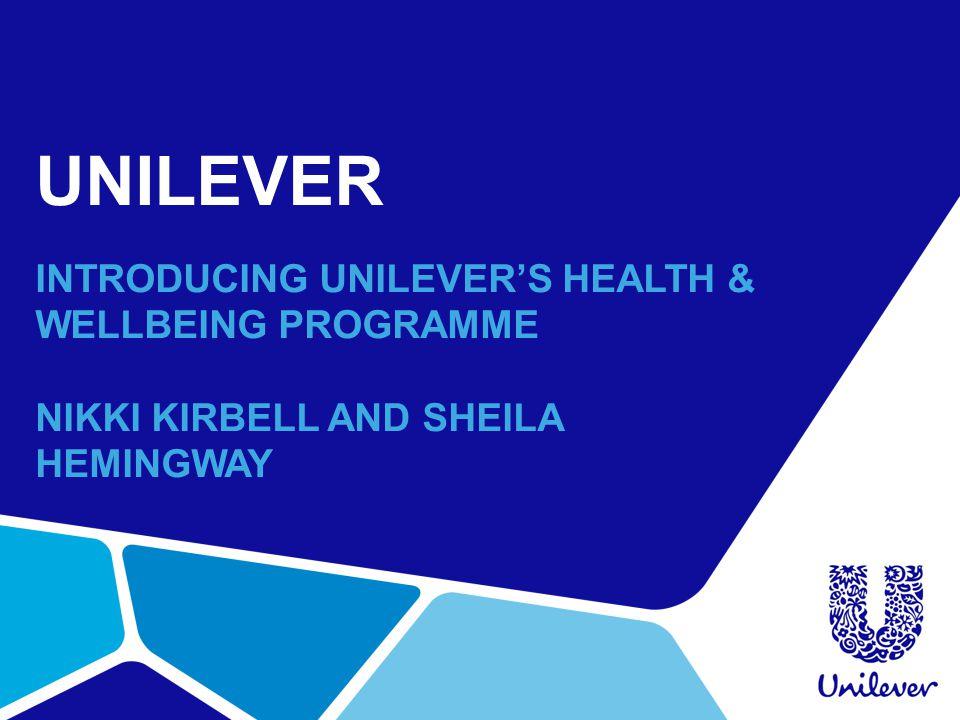 UNILEVER INTRODUCING UNILEVER'S HEALTH & WELLBEING PROGRAMME NIKKI KIRBELL AND SHEILA HEMINGWAY