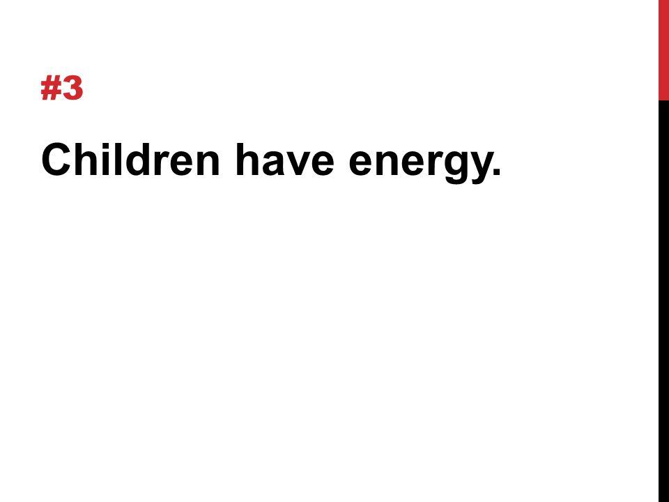#3 Children have energy.