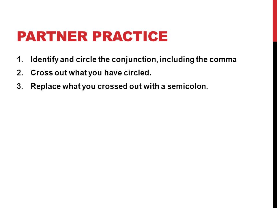PARTNER PRACTICE 1.Identify and circle the conjunction, including the comma 2.Cross out what you have circled.