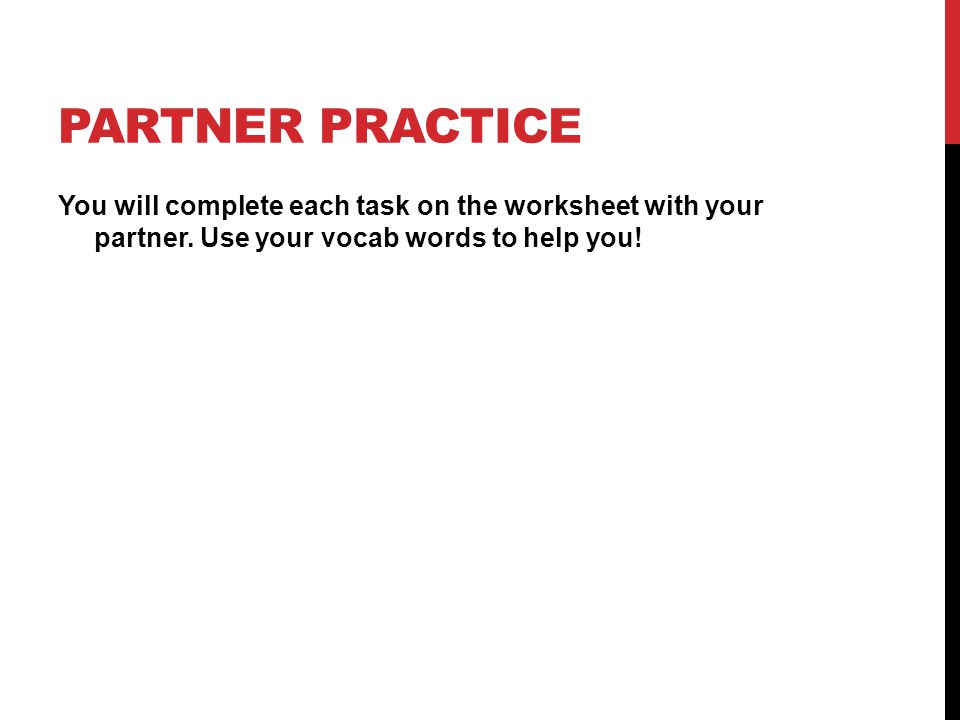 PARTNER PRACTICE You will complete each task on the worksheet with your partner.