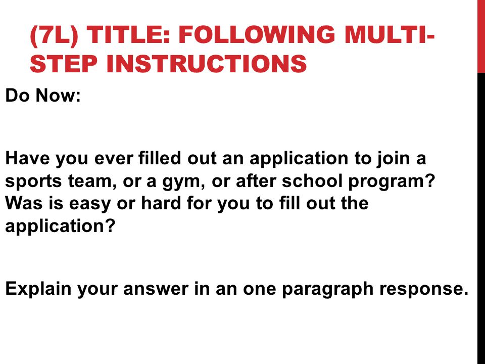 OBJECTIVES SWBAT paraphrase multi-step instructions SWBAT use the paraphrased version of multi-step instruction to complete an application to join a recreational fitness activity.