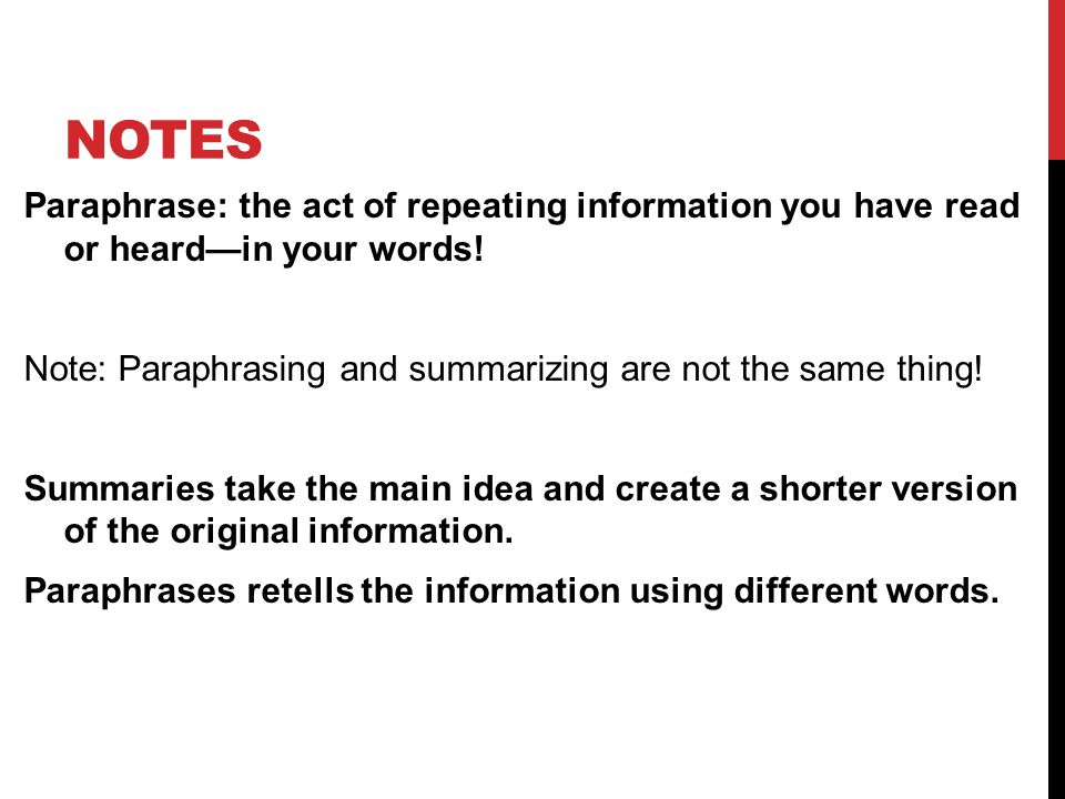 NOTES Paraphrase: the act of repeating information you have read or heard—in your words.