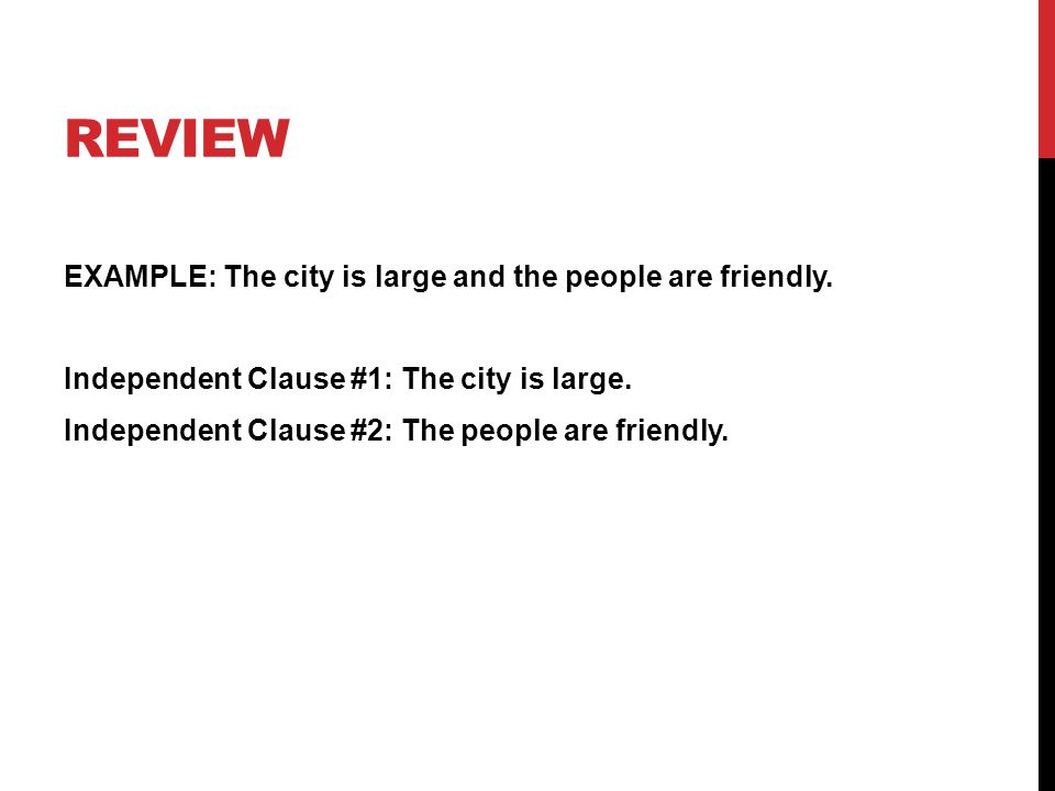 REVIEW EXAMPLE: The city is large and the people are friendly.