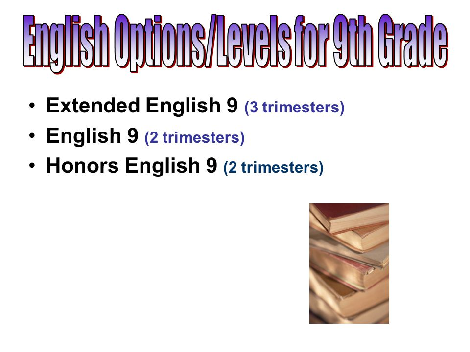 Extended English 9 (3 trimesters) English 9 (2 trimesters) Honors English 9 (2 trimesters)